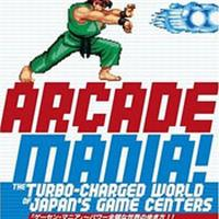 Arcade Mania!: The Turbo-Charged World Of Japan's Game Centers