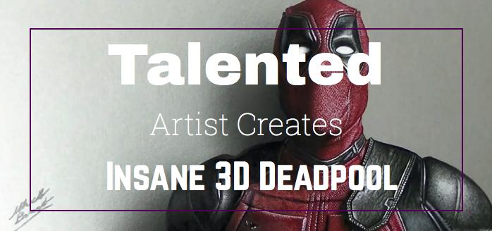 Talented Artist Creates Insane 3D Deadpool