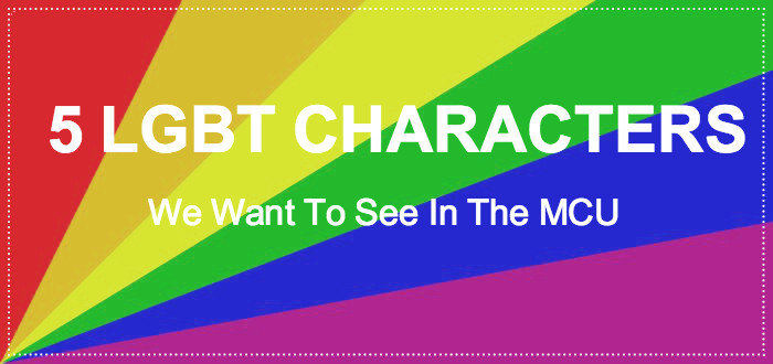 5 LGBT Characters We Want To See In The MCU