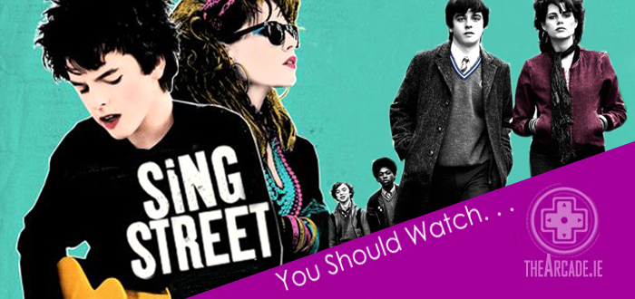 You Should Watch . . . Sing Street