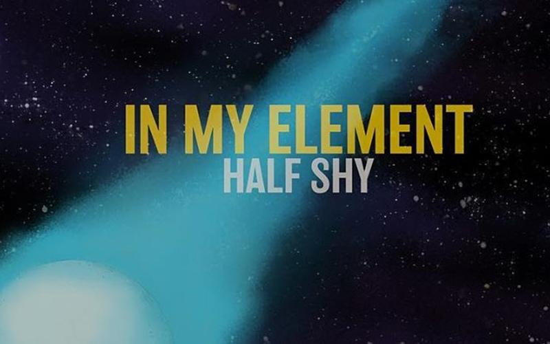 In My Element – Half Shy